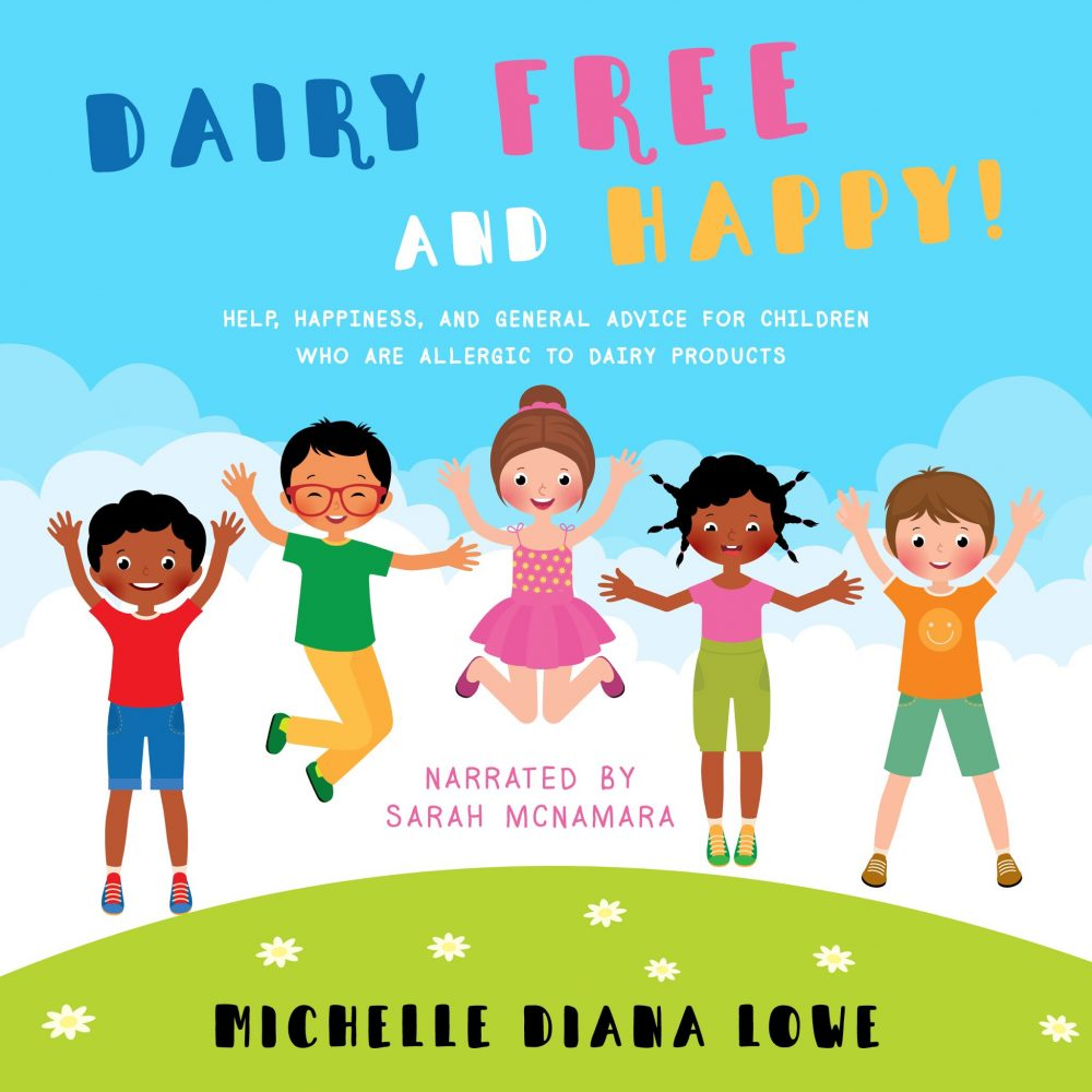 Dairy Free and Happy! by Michelle Diana Lowe