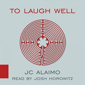 To Laugh Well by JC Alaimo