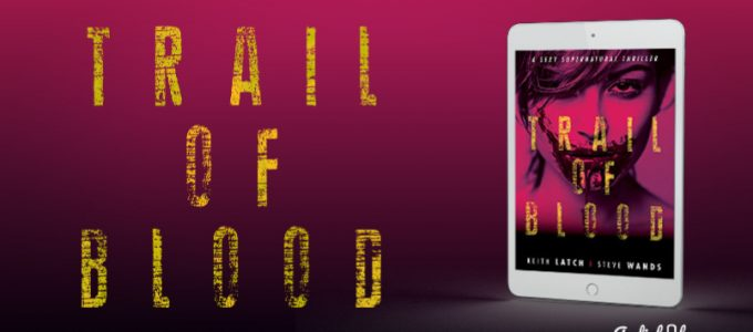 ⭐️ New Blog Tour: Trail of Blood by Keith Latch & Steve Wands